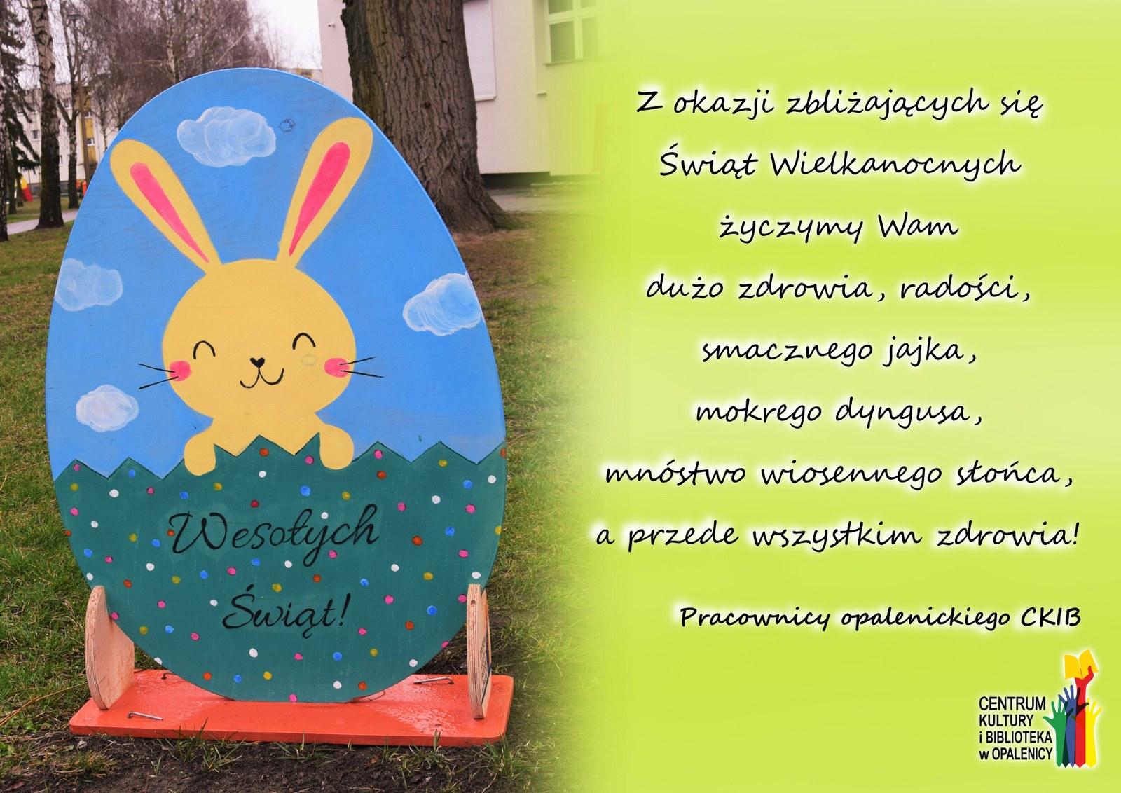 życzenia świąteczne. po lewej zdjęcie pisanki wykonanej przez zastępczynię dyrektora opalenickiego ckib, po prawej zielone, wielkanocne tło z życzeniami: Z okazji zbliżających się Świąt Wielkanocnych życzymy Wam dużo zdrowia, radości, smacznego jajka, mokrego dyngusa, mnóstwo wiosennego słońca, a przede wszystkim zdrowia! Pracownicy opalenickiego CKIB